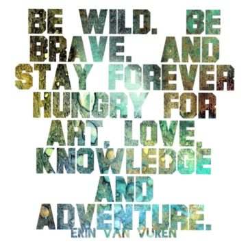 Be Wild. Be Brave.